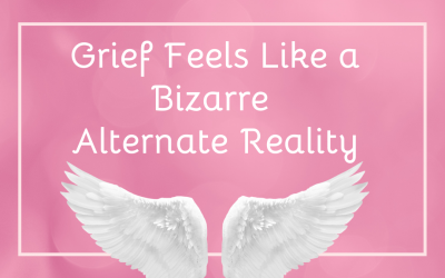 Grief Feels Like a Bizarre Alternate Reality