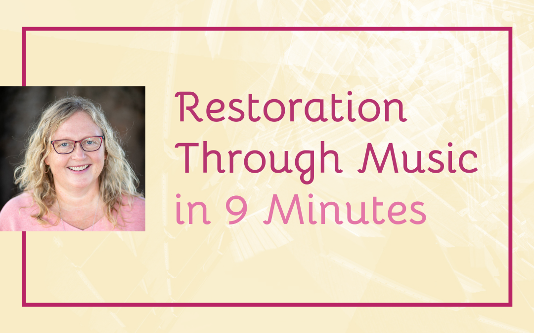 Restoration Through Music in 9 Minutes