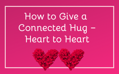How to Give a Connected Hug – Heart to Heart