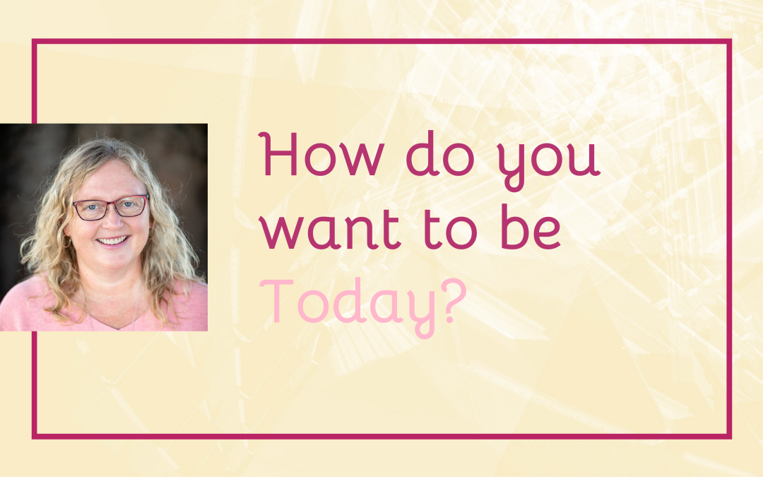 How Do You Want to Be Today?