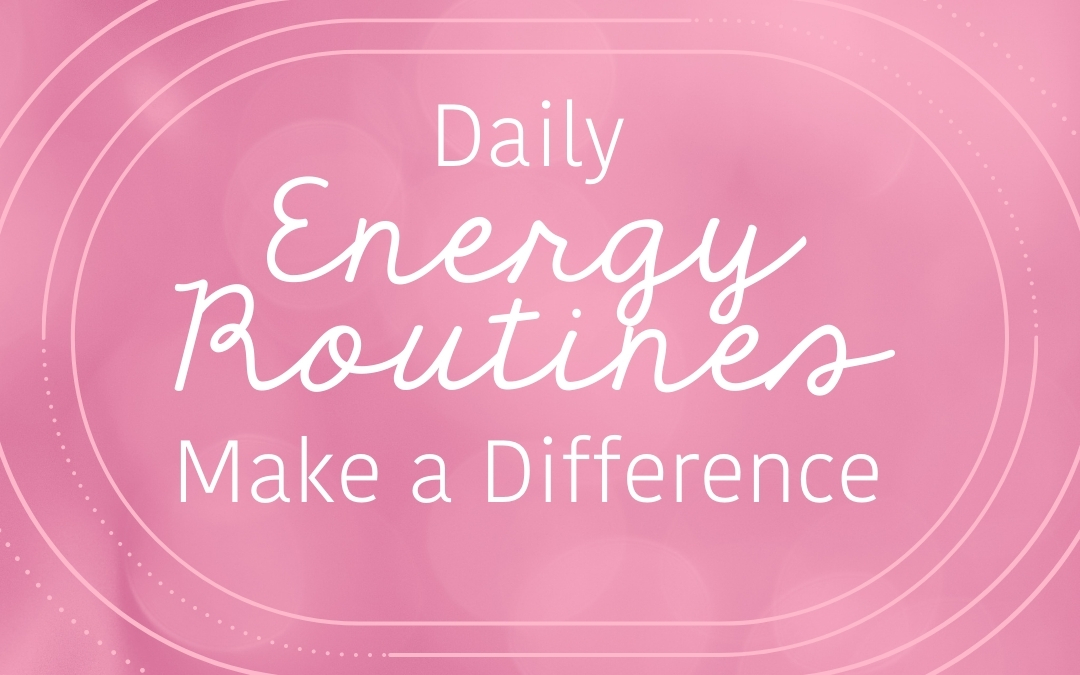 Daily Energy Routines Make a Difference